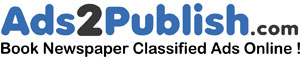 Ads2Publish.com! Newspaper Classified Ads Online Booking